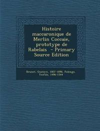 Histoire maccaronique de Merlin Coccaie, prototype de Rabelais