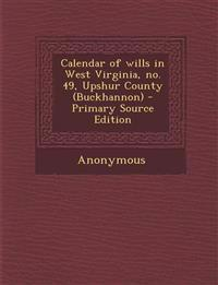 Calendar of wills in West Virginia, no. 49, Upshur County (Buckhannon)