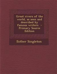 Great rivers of the world, as seen and described by famous writers