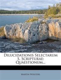 Dilucidationis Selectarum S. Scripturae: Quaestionum...