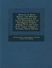 Memoirs of Baron Bunsen, Late Minister Plenipotentiary and Envoy Extraordinary of His Majesty Frederic William IV at the Court of St. James, Volume 2