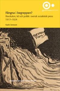 Fångna i begreppen? : revolution, tid och politik i svensk socialistisk press 1917–1924