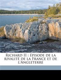 Richard II : épisode de la rivalité de la France et de l'Angleterre Volume 1