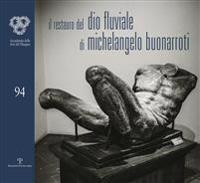 Il Restauro Del Dio Fluviale Di Michelangelo Buonarroti