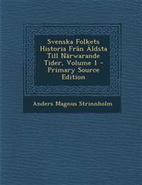 Svenska Folkets Historia Från Äldsta Till Närwarande Tider, Volume 1