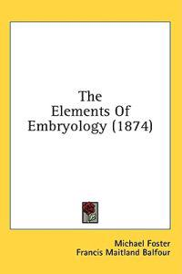 The Elements Of Embryology (1874)