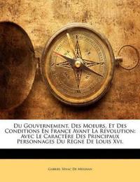 Du Gouvernement, Des Moeurs, Et Des Conditions En France Avant La Révolution: Avec Le Caractère Des Principaux Personnages Du Règne De Louis Xvi.