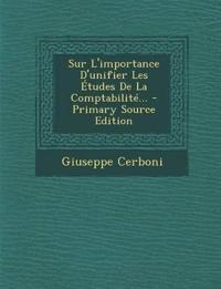 Sur L'Importance D'Unifier Les Etudes de La Comptabilite... - Primary Source Edition