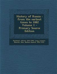 History of Russia : from the earliest times to 1882 Volume 1