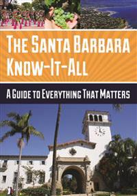 Santa Barbara Know-It-All: A Guide to Everything That Matters
