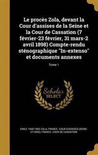 Le Proces Zola, Devant La Cour D'Assises de la Seine Et La Cour de Cassation (7 Fevrier-23 Fevrier, 31 Mars-2 Avril 1898) Compte-Rendu Stenographique