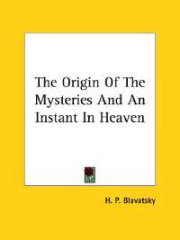 The Origin of the Mysteries and an Instant in Heaven