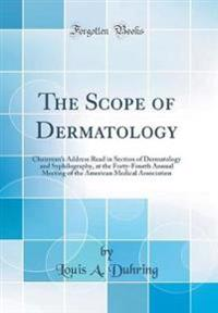 The Scope of Dermatology: Chairman's Address Read in Section of Dermatology and Syphilography, at the Forty-Fourth Annual Meeting of the America