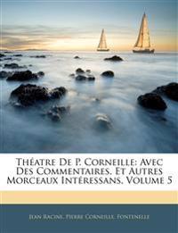 Th Atre de P. Corneille: Avec Des Commentaires, Et Autres Morceaux Int Ressans, Volume 5