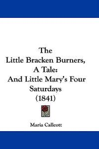 The Little Bracken Burners, A Tale: And Little Mary's Four Saturdays (1841)