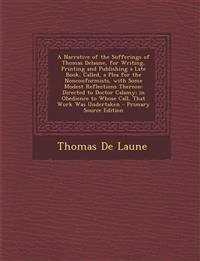 A Narrative of the Sufferings of Thomas Delaune, for Writing, Printing and Publishing a Late Book, Called, a Plea for the Nonconformists, with Some Mo