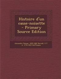 Histoire D'Un Casse-Noisette - Primary Source Edition