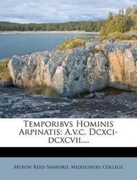 Temporibvs Hominis Arpinatis: A.v.c. Dcxci-dcxcvii....