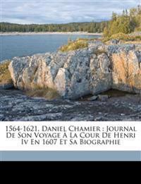 1564-1621, Daniel Chamier : journal de son voyage à la cour de Henri IV en 1607 et sa biographie