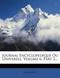 Journal Encyclopedique Ou Universel, Volume 6, Part 2...