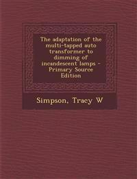 The Adaptation of the Multi-Tapped Auto Transformer to Dimming of Incandescent Lamps - Primary Source Edition