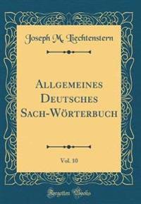 Allgemeines Deutsches Sach-Wörterbuch, Vol. 10 (Classic Reprint)