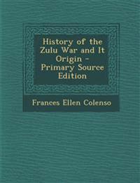 History of the Zulu War and It Origin
