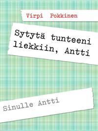 Sytytä tunteeni liekkiin, Antti: Sinulle Antti