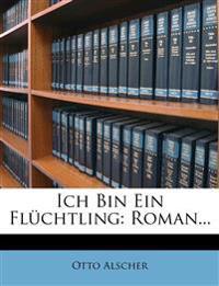Ich bin ein Flüchtling: Roman.