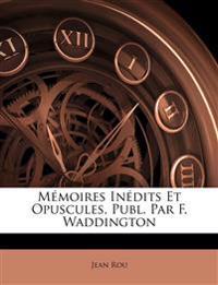 Mémoires Inédits Et Opuscules, Publ. Par F. Waddington