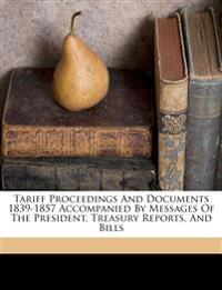 Tariff proceedings and documents 1839-1857 accompanied by messages of the President, Treasury reports, and bills