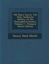 Old Diary Leaves: The Only Authentic History of the Theosophical Society, Volume 3 - Primary Source Edition