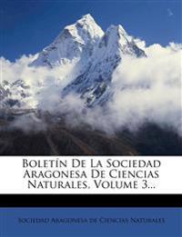 Boletín De La Sociedad Aragonesa De Ciencias Naturales, Volume 3...