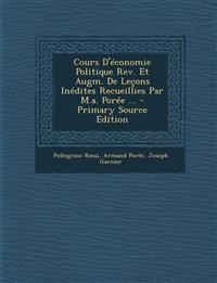 Cours D'Economie Politique REV. Et Augm. de Lecons Inedites Recueillies Par M.A. Poree ... - Primary Source Edition