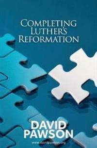Completing Luther's Reformation