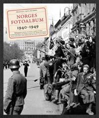 Norges fotoalbum 1940-1949 - Hege Ulstein, Terje Svabø, Karianne Bjellås Gilje, Einar Lie, Hege Duckert, Atle Nielsen, Ken Opprann, Knut Olav Åmås | Ridgeroadrun.org