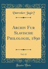 Archiv Fu¨r Slavische Philologie, 1890, Vol. 12 (Classic Reprint)