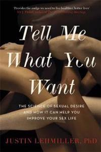 Tell me what you want - the science of sexual desire and how it can help yo