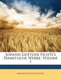 Johann Gottlieb Fichte's S Mmtliche Werke, Erster Band