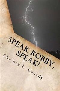 Speak Robby, Speak!: A Collection of Thoughts and Memories