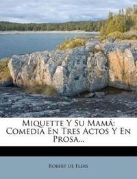 Miquette Y Su Mamá: Comedia En Tres Actos Y En Prosa...