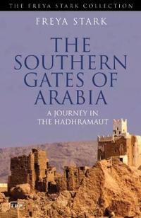 Southern Gates of Arabia: A Journey in the Hadhramaut