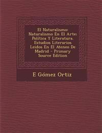 El Naturalismo: Naturalismo En El Arte; Política Y Literatura. Estudios Literarios Leidos En El Ateneo De Madrid