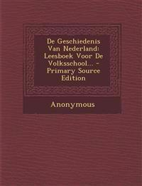 De Geschiedenis Van Nederland: Leesboek Voor De Volksschool...