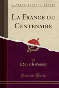 La France du Centenaire (Classic Reprint)
