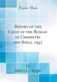 Report of the Chief of the Bureau of Chemistry and Soils, 1937 (Classic Reprint)