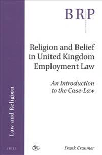 Religion and Belief in United Kingdom Employment Law: An Introduction to the Case-Law