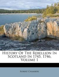 History Of The Rebellion In Scotland In 1745, 1746, Volume 1