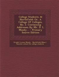 College Students At Northfield: Or, A College Of Colleges, No. 2. Containing Addresses By Mr. D. L. Moody... - Primary Source Edition
