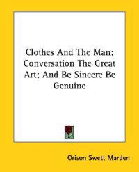 Clothes and the Man; Conversation the Great Art; and Be Sincere Be Genuine